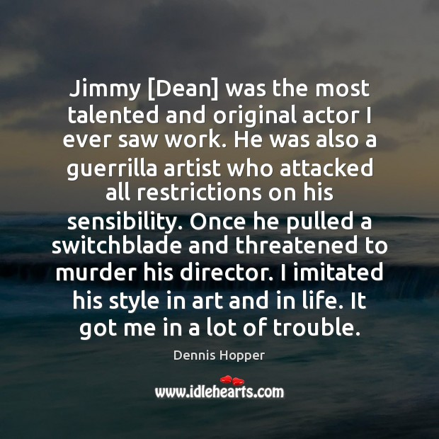 Image, Jimmy [Dean] was the most talented and original actor I ever saw