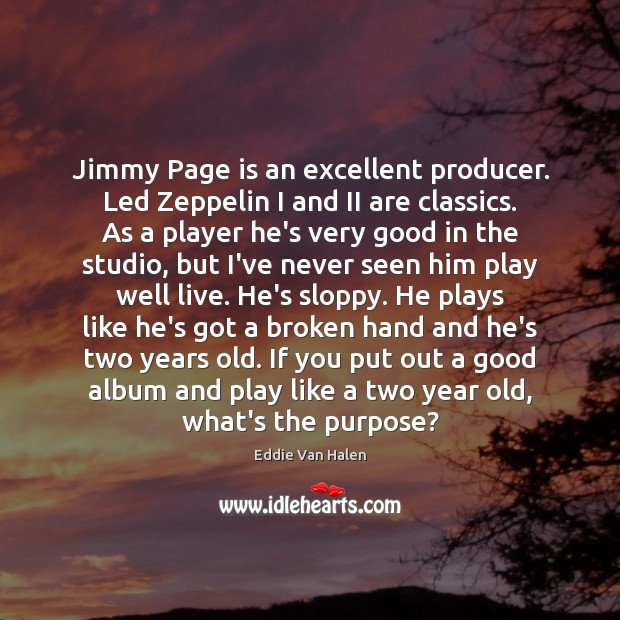 Jimmy Page is an excellent producer. Led Zeppelin I and II are Eddie Van Halen Picture Quote