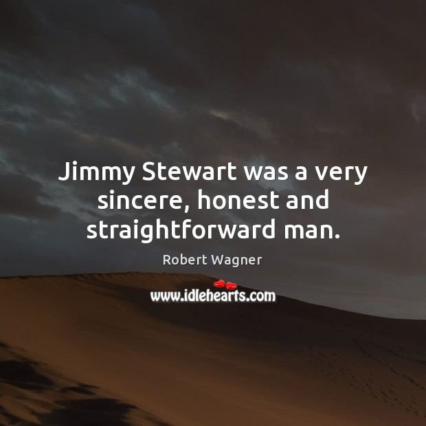 Image, Jimmy Stewart was a very sincere, honest and straightforward man.