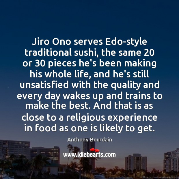 Image, Jiro Ono serves Edo-style traditional sushi, the same 20 or 30 pieces he's been