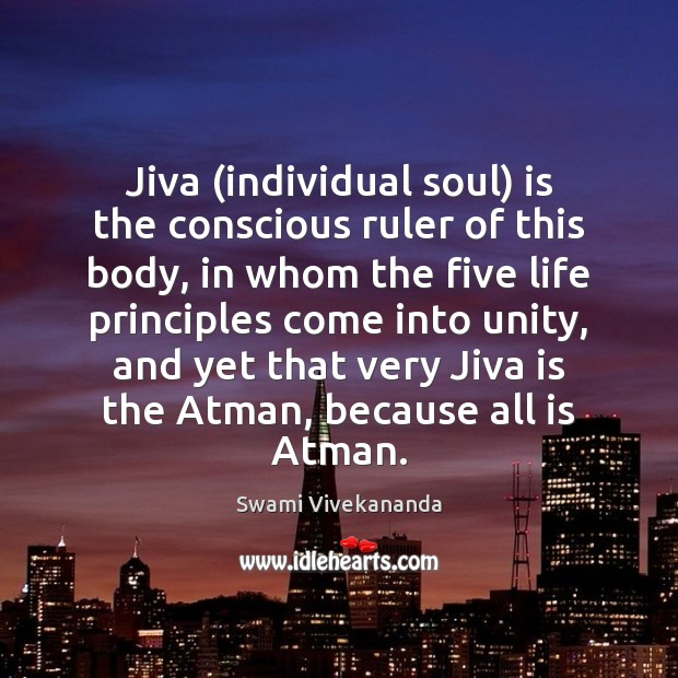 Image, Jiva (individual soul) is the conscious ruler of this body, in whom