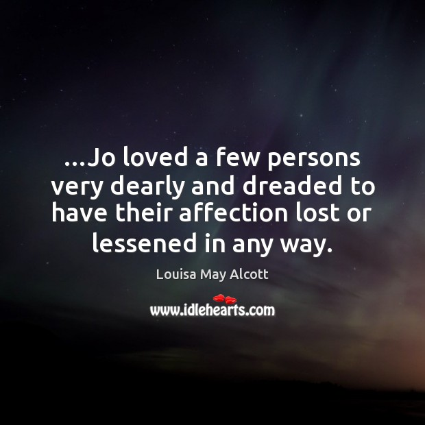 …Jo loved a few persons very dearly and dreaded to have their Image