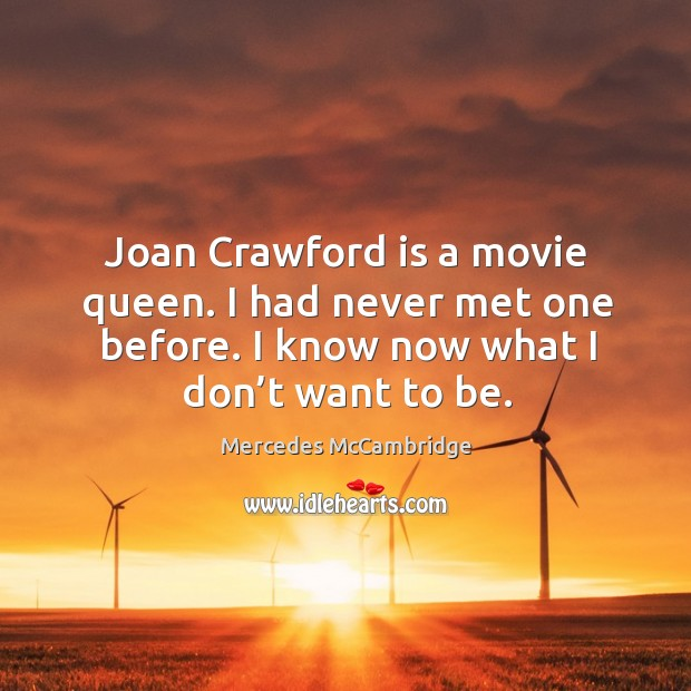 Joan crawford is a movie queen. I had never met one before. I know now what I don't want to be. Image