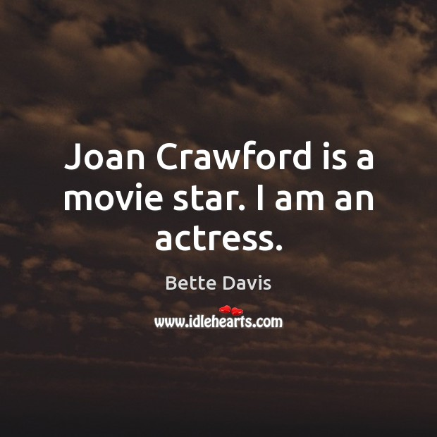 Joan Crawford is a movie star. I am an actress. Image