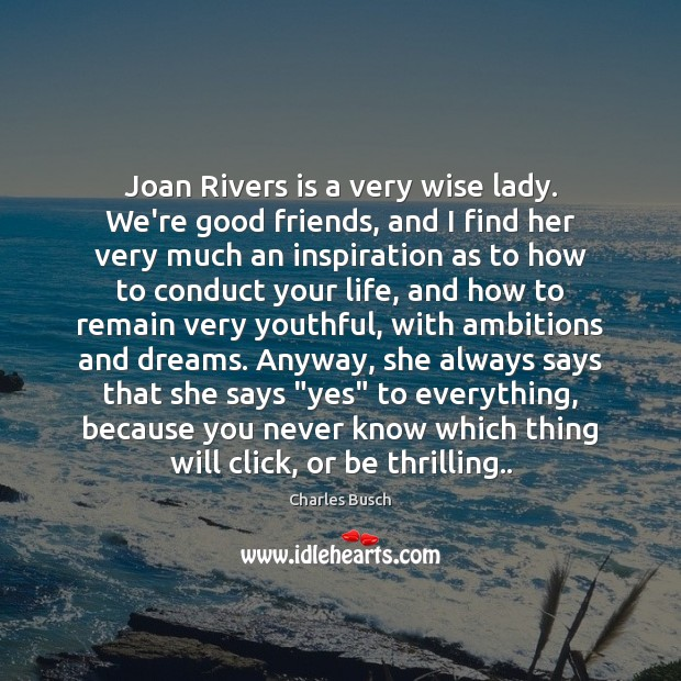 Image, Joan Rivers is a very wise lady. We're good friends, and I