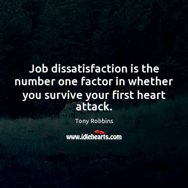Image, Job dissatisfaction is the number one factor in whether you survive your