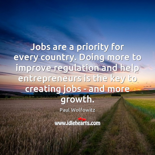 Paul Wolfowitz Picture Quote image saying: Jobs are a priority for every country. Doing more to improve regulation