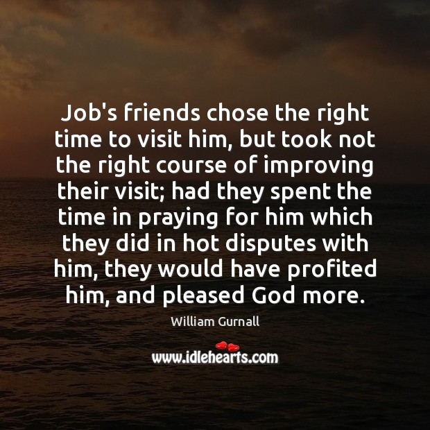 Job's friends chose the right time to visit him, but took not Image