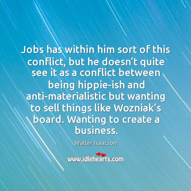 Jobs has within him sort of this conflict, but he doesn't quite see it as a conflict Image