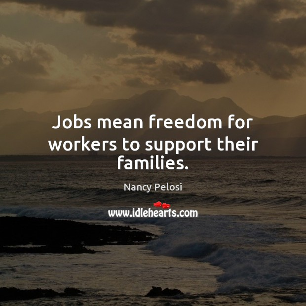 Jobs mean freedom for workers to support their families. Image