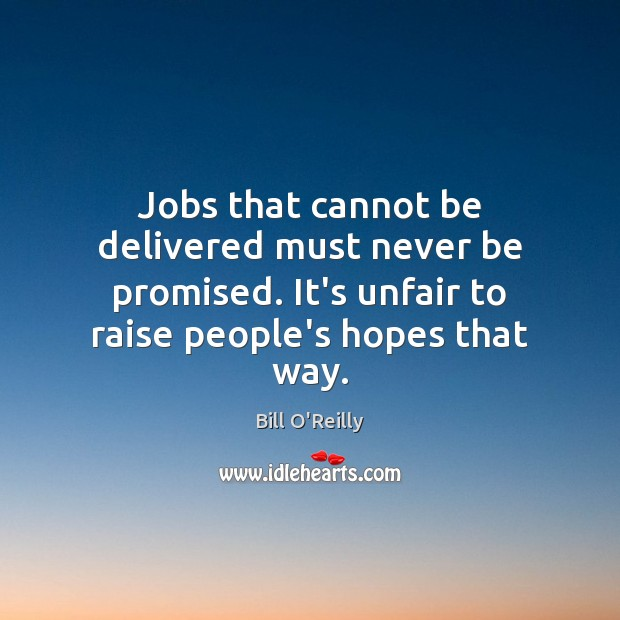 Jobs that cannot be delivered must never be promised. It's unfair to Image
