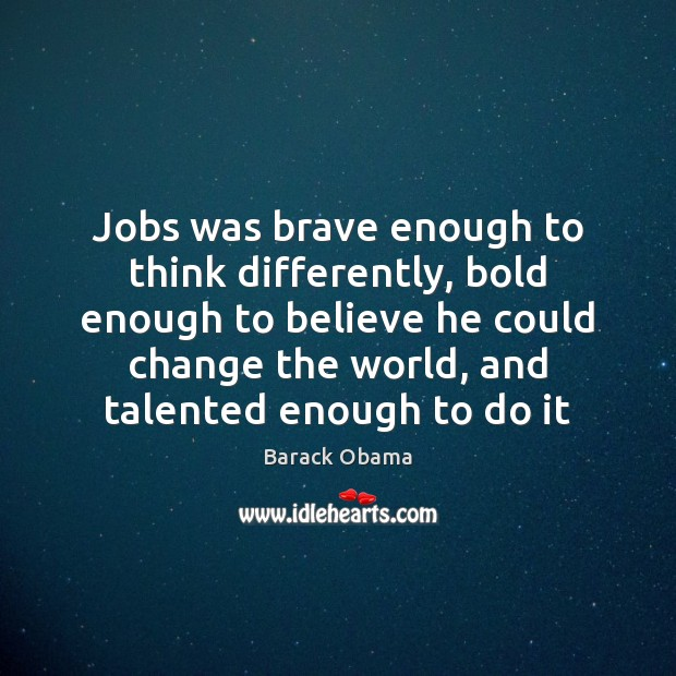 Jobs was brave enough to think differently, bold enough to believe he Image