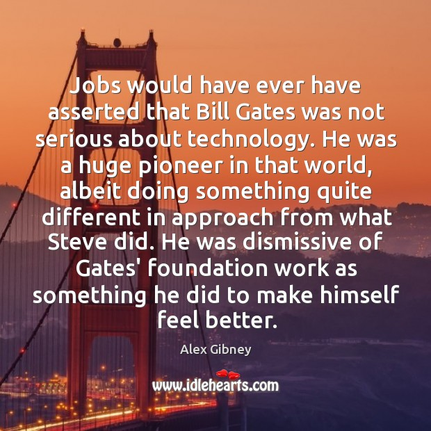 Jobs would have ever have asserted that Bill Gates was not serious Image