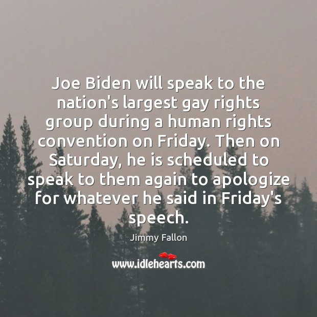 Joe Biden will speak to the nation's largest gay rights group during Jimmy Fallon Picture Quote