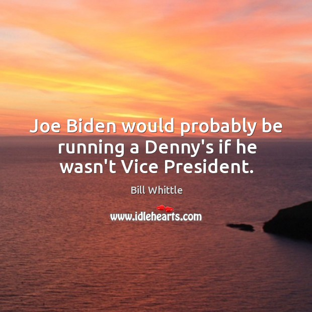 Image, Joe Biden would probably be running a Denny's if he wasn't Vice President.