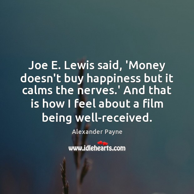 Image, Joe E. Lewis said, 'Money doesn't buy happiness but it calms the
