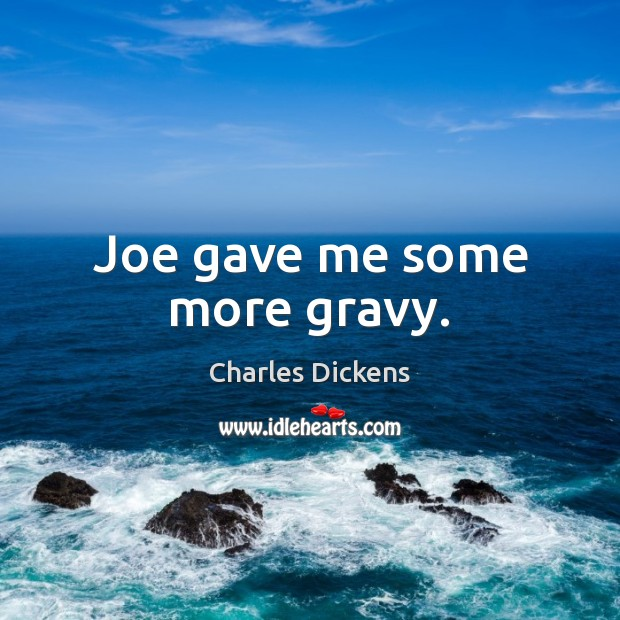 Joe gave me some more gravy. Image
