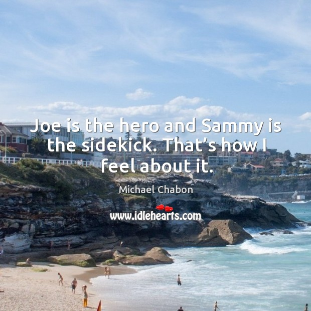 Joe is the hero and sammy is the sidekick. That's how I feel about it. Image