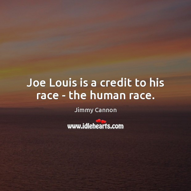 Joe Louis is a credit to his race – the human race. Image