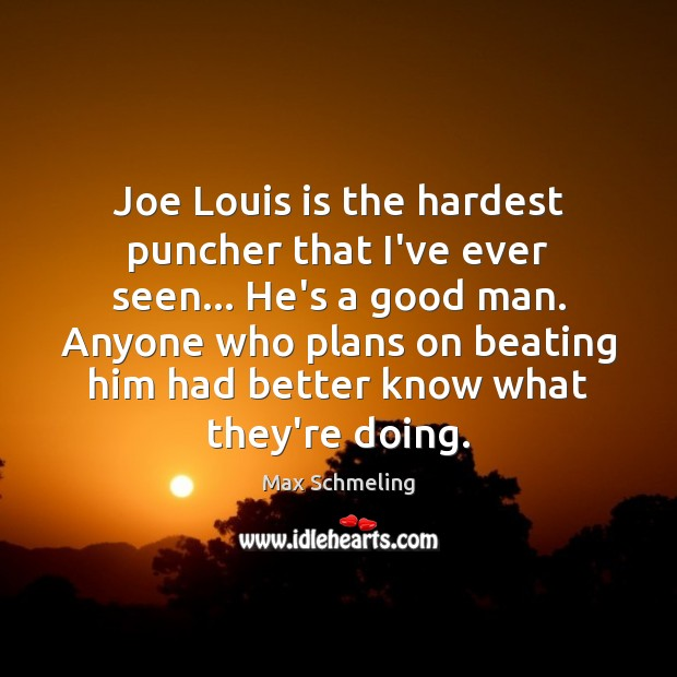 Joe Louis is the hardest puncher that I've ever seen… He's a Image