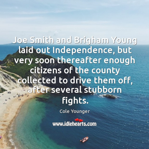 Joe smith and brigham young laid out independence, but very soon thereafter enough Image