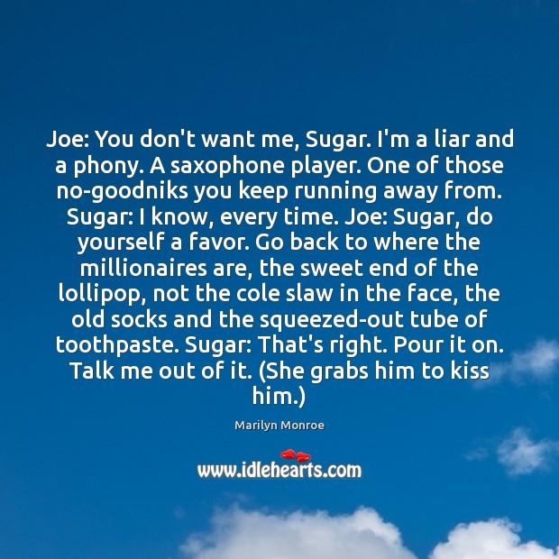 Image, Joe: You don't want me, Sugar. I'm a liar and a phony.