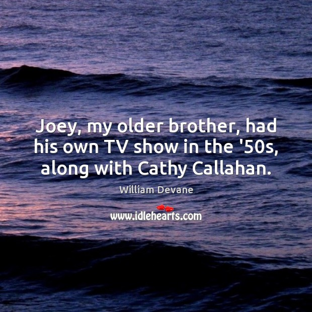 Joey, my older brother, had his own TV show in the '50s, along with Cathy Callahan. Image