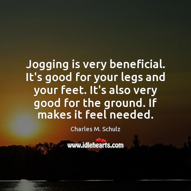 Jogging is very beneficial. It's good for your legs and your feet. Image