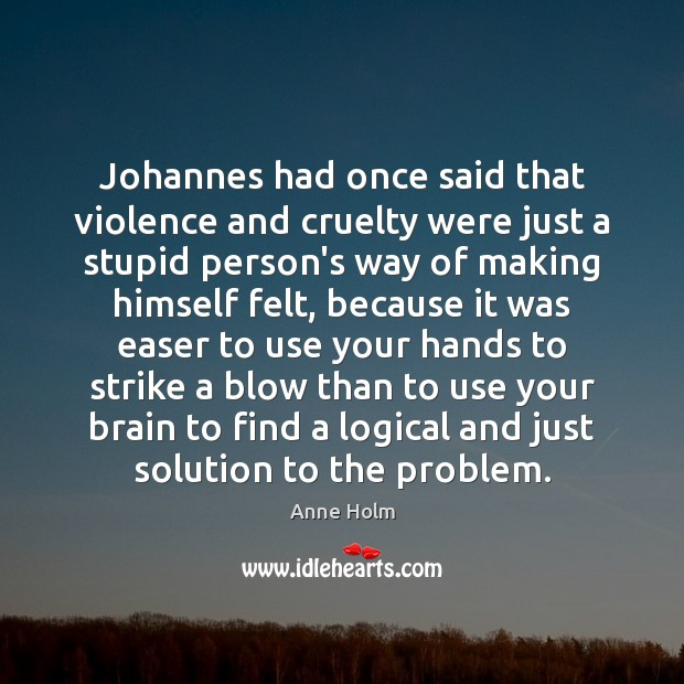 Image, Johannes had once said that violence and cruelty were just a stupid