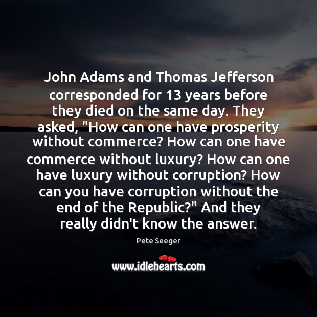 Image, John Adams and Thomas Jefferson corresponded for 13 years before they died on