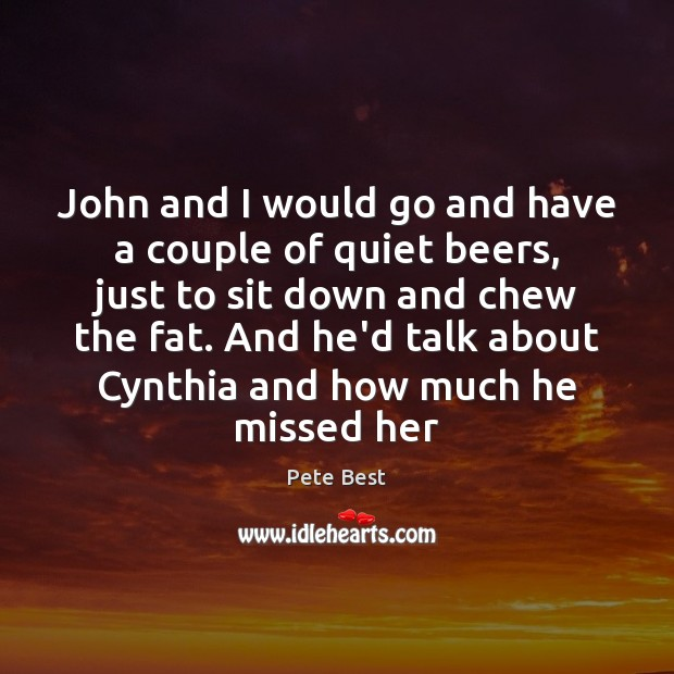 John and I would go and have a couple of quiet beers, Image