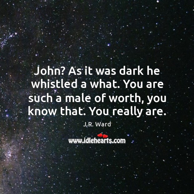 Image, John? As it was dark he whistled a what. You are such