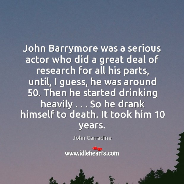 John Barrymore was a serious actor who did a great deal of Image