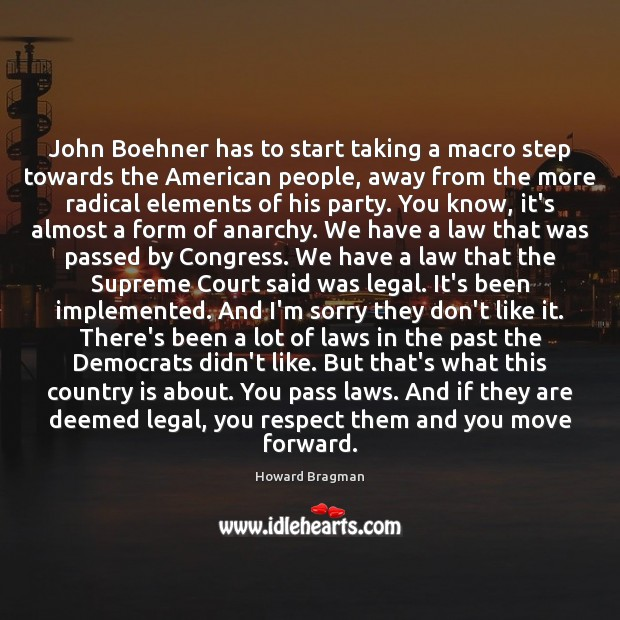 John Boehner has to start taking a macro step towards the American Legal Quotes Image