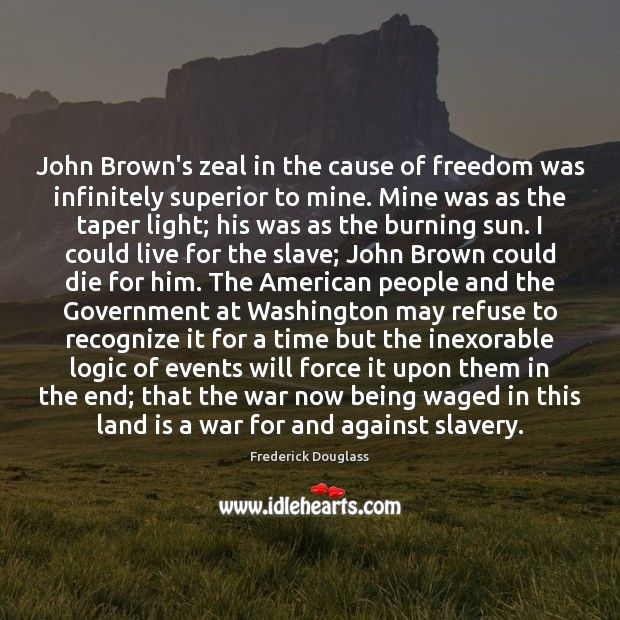 John Brown's zeal in the cause of freedom was infinitely superior to Image