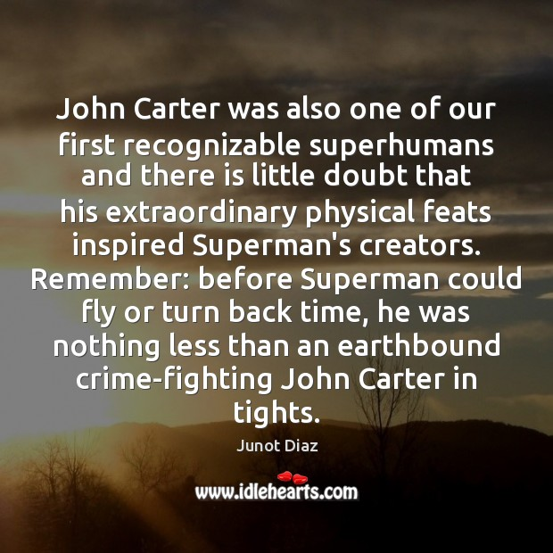 John Carter was also one of our first recognizable superhumans and there Junot Diaz Picture Quote