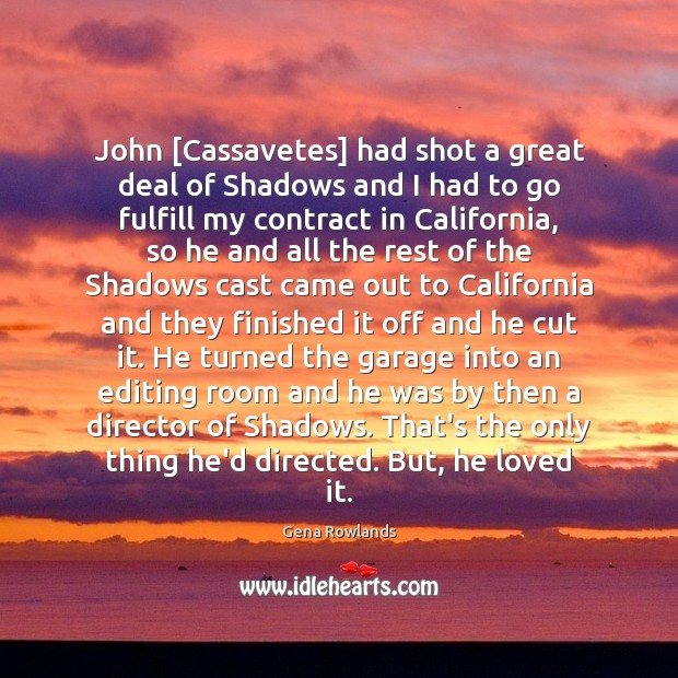 John [Cassavetes] had shot a great deal of Shadows and I had Gena Rowlands Picture Quote