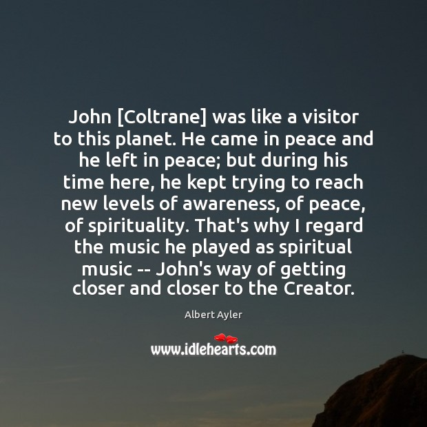 Image, John [Coltrane] was like a visitor to this planet. He came in