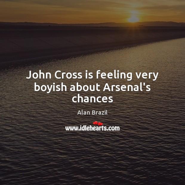Image, John Cross is feeling very boyish about Arsenal's chances