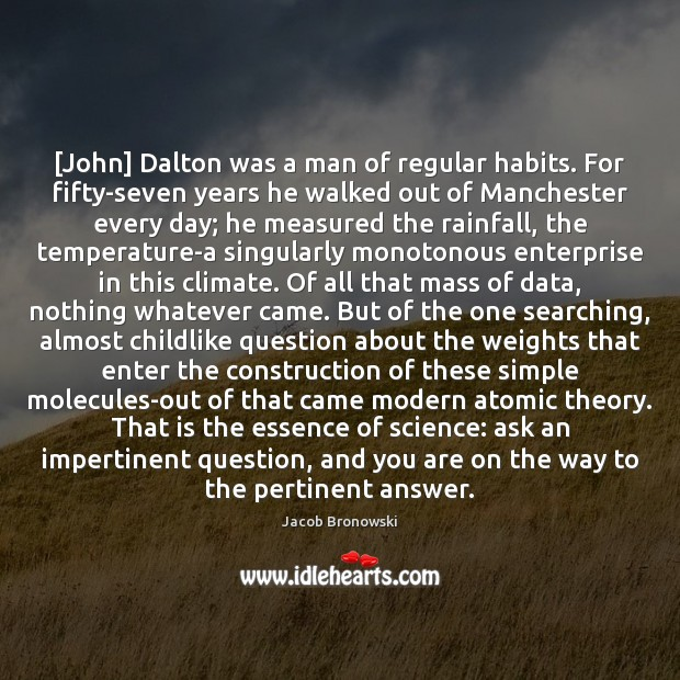 Image, [John] Dalton was a man of regular habits. For fifty-seven years he