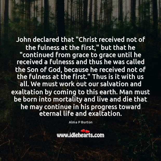"Image, John declared that ""Christ received not of the fulness at the first,"""
