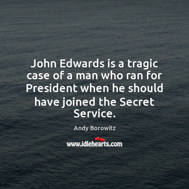 Image, John Edwards is a tragic case of a man who ran for