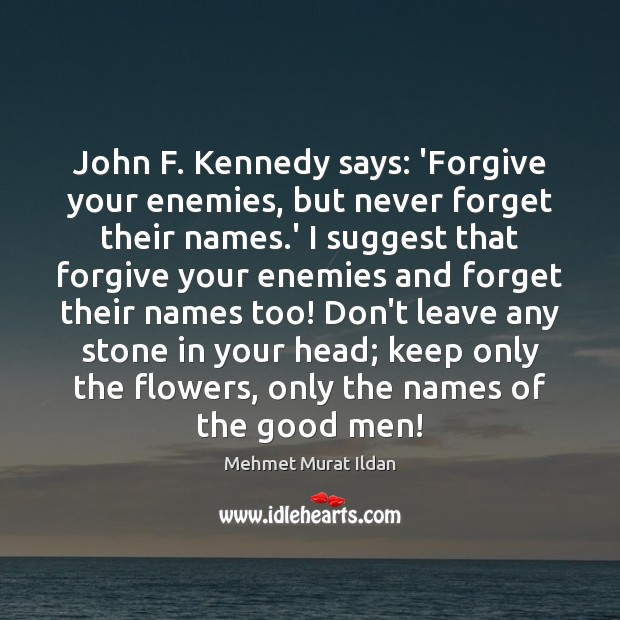 Image, John F. Kennedy says: 'Forgive your enemies, but never forget their names.