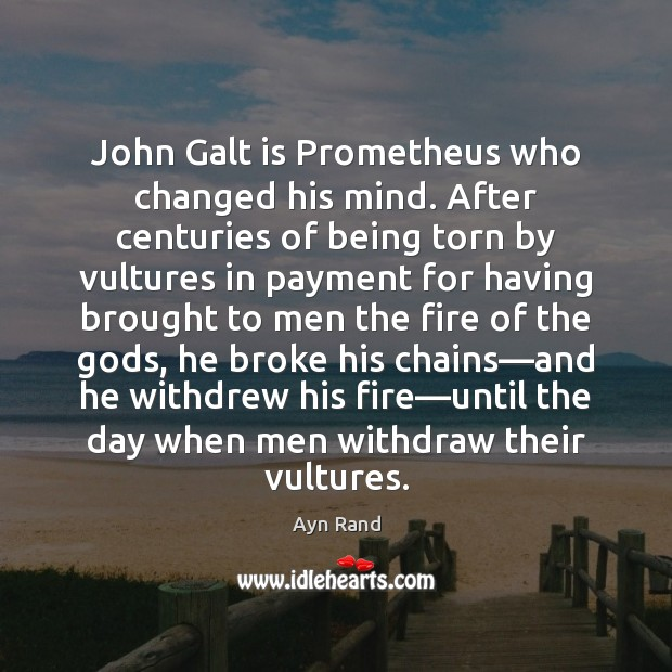 John Galt is Prometheus who changed his mind. After centuries of being Image