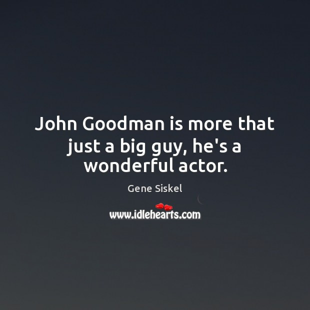 John Goodman is more that just a big guy, he's a wonderful actor. Image