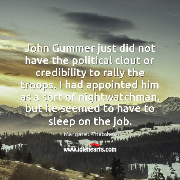 John Gummer just did not have the political clout or credibility to Image