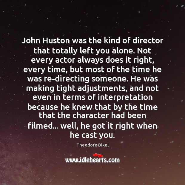 John Huston was the kind of director that totally left you alone. Image