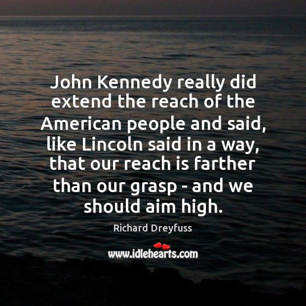 John Kennedy really did extend the reach of the American people and Image