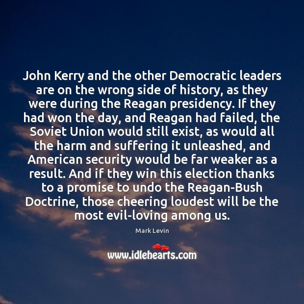 John Kerry and the other Democratic leaders are on the wrong side Image