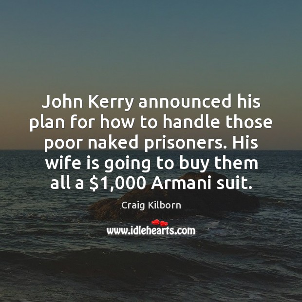 Image, John Kerry announced his plan for how to handle those poor naked